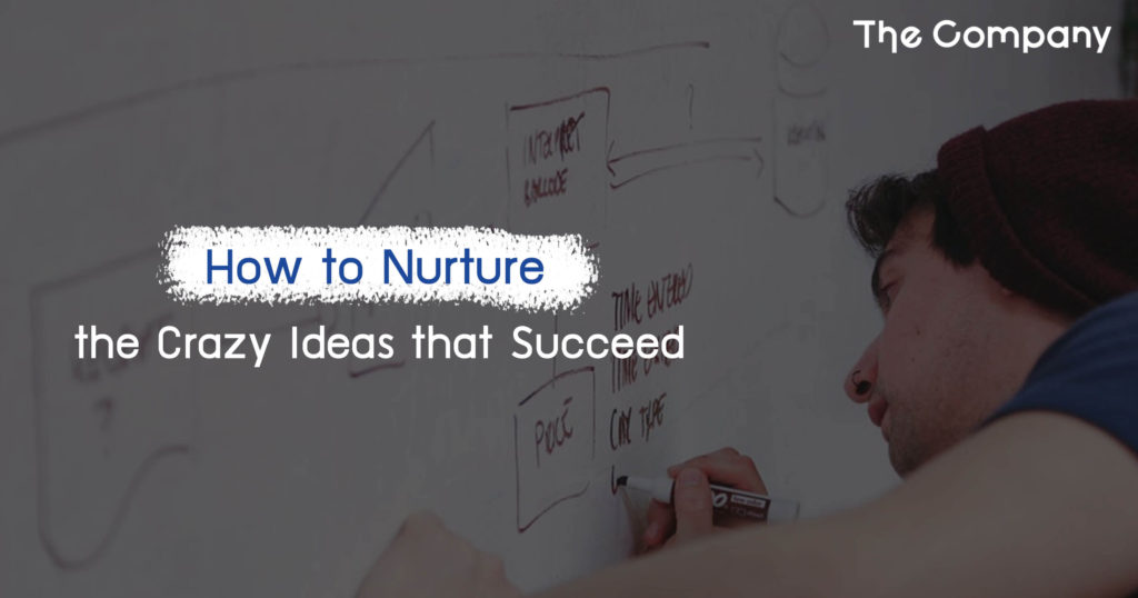 How to Nurture the Crazy Ideas that Succeed
